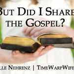 But, Did I Share the Gospel? {@ TWW}