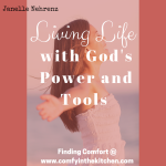 Living Life with God's Power and Tools.